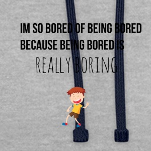 I am so bored of being bored - Contrast Colour Hoodie