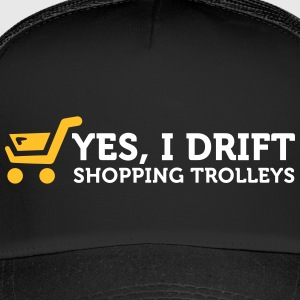 Yes! I Drift With Shopping Cart In The Supermarket - Trucker Cap
