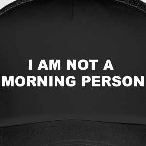 not a morning person - Trucker Cap