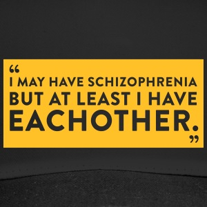 I Have Schizophrenia But Atleast I Have Each Other - Trucker Cap