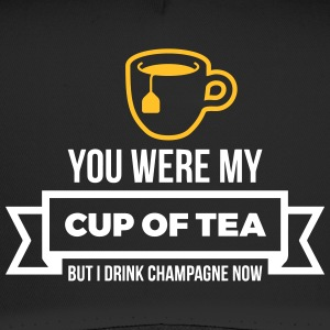You Were My Cup Of Tea, But I Drink Champagne Now! - Trucker Cap