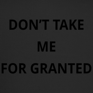 Don't take me for granted - Trucker Cap
