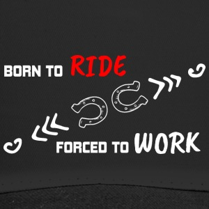 BORN TO RIDE FORCED TO WORK - Trucker Cap