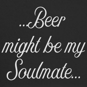 Beer might be my soulmate - Trucker Cap