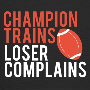 Football: Champion Trains. Loser complains. - Trucker Cap