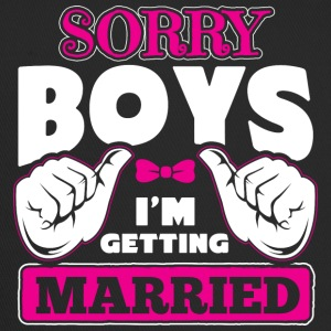 SORRY BOYS I'M GETTING MARRIED - Trucker Cap
