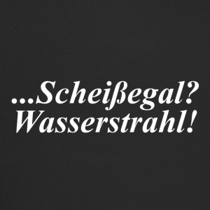 ...Scheißegal? Wasserstrahl! Fun-Motto-T-Shirt - Trucker Cap
