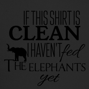 If this shirt is clean I have not fed the elephants - Trucker Cap