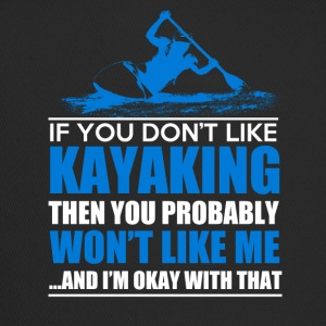 IF YOU DONT LIKE KAYAKING - Trucker Cap