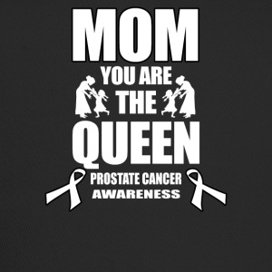Prostate Cancer Mom You Are The Queen! - Trucker Cap