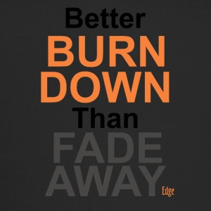 Better_Burn_Down - Trucker Cap