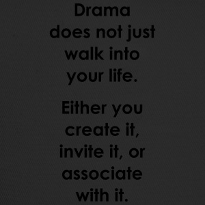 Drama does not just walk into your life - Weisheit - Trucker Cap