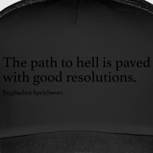 The path to hell is paved with good resolutions. - Trucker Cap