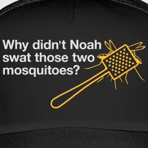 Why Didn't Noah Swat Those Mosquitoes? - Trucker Cap