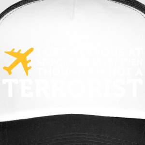 I Get Nervous At The Security Check - Trucker Cap