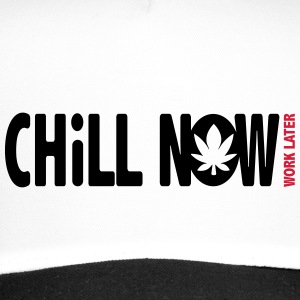 CHILL NOW WORK LATER - Trucker Cap
