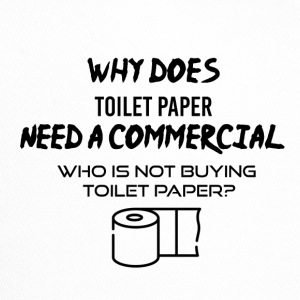Toilet paper needs a commercial - Trucker Cap