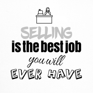 Selling is the best job you will ever have - Trucker Cap