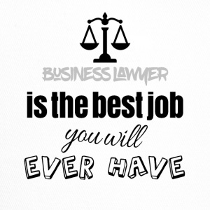 Business lawyer is the best job you will ever have - Trucker Cap