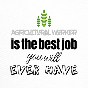 Agricultural worker is the best job you will have - Trucker Cap