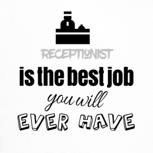 Receptionist is the best job you will ever have - Trucker Cap
