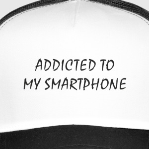 Addicted to my smartphone - Trucker Cap