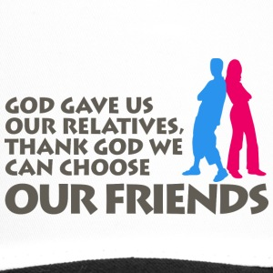 God Gave Us Relatives. We Can Choose Our Friends! - Trucker Cap