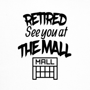 Retired See you at the Mall - Trucker Cap