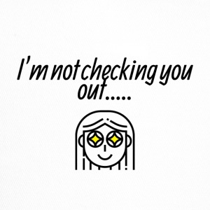 I am not checking you - Trucker Cap