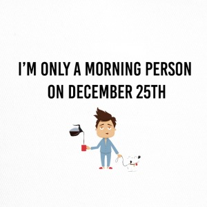 I am just a morning person on December 25th - Trucker Cap
