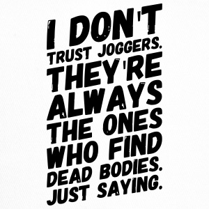 funny sarcasm I DO NOT TRUST JOGGERS just saying - Trucker Cap