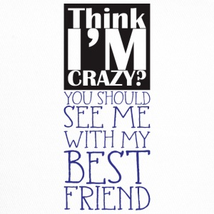 think i'm crazy, you should me with BFF - Trucker Cap