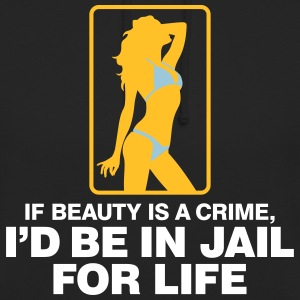 If Beauty Is A Crime, I'd Be In Jail For Life. - Unisex Hoodie
