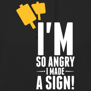 I'm So Angry, I Made A Sign! - Unisex Hoodie