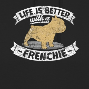 Life Is Better Frenchie Bully French Bulldog dog - Unisex Hoodie