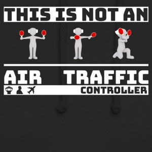 This is not an Air Traffic Controller - ATC Shirt - Unisex Hoodie