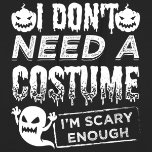 Shirt Costume Scary Halloween Scary Enough - Bluza z kapturem typu unisex