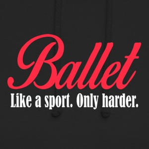 Ballet - Like a sport only harder - Unisex Hoodie