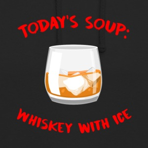 Whiskey - Today´s Soup: Whiskey with Ice - Unisex Hoodie