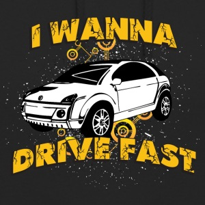 I wanna drive fast small ugly car - Unisex Hoodie