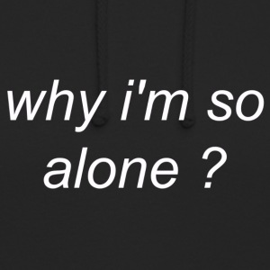 Why I'm so Alone? - Unisex Hoodie