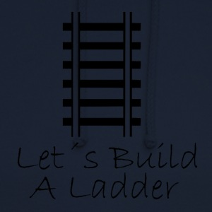 Lets build a ladder - Unisex Hoodie