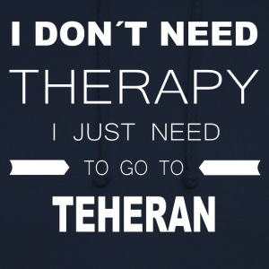 i dont need therapy i just need to go to TEHERAN - Unisex Hoodie