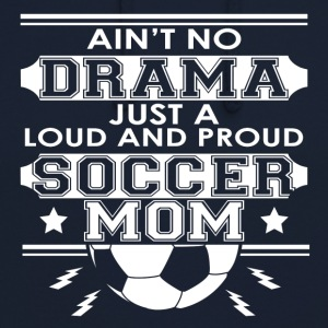 Mother - Mom - No Drama Loud and Proud Soccer Mom - Unisex Hoodie