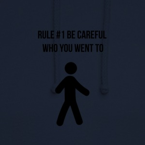 Be careful who you went to - Unisex Hoodie