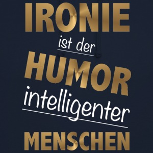 Irony is the humor intelligent people - Unisex Hoodie