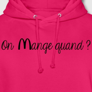 On mange quand ? - Sweat-shirt à capuche unisexe