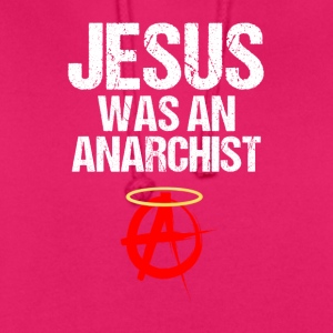 Jesus Christ Anarchist Pazifist Anarchist - Unisex Hoodie