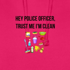 Hey Police Officer, I am clean - Unisex Hoodie