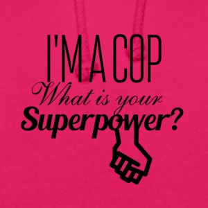 I am a cop what is your superpower - Unisex Hoodie